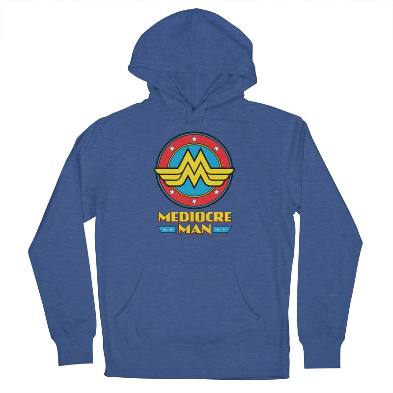 Mediocre Man! Men's Pullover Hoody by Zachary Knight | Artist Shop