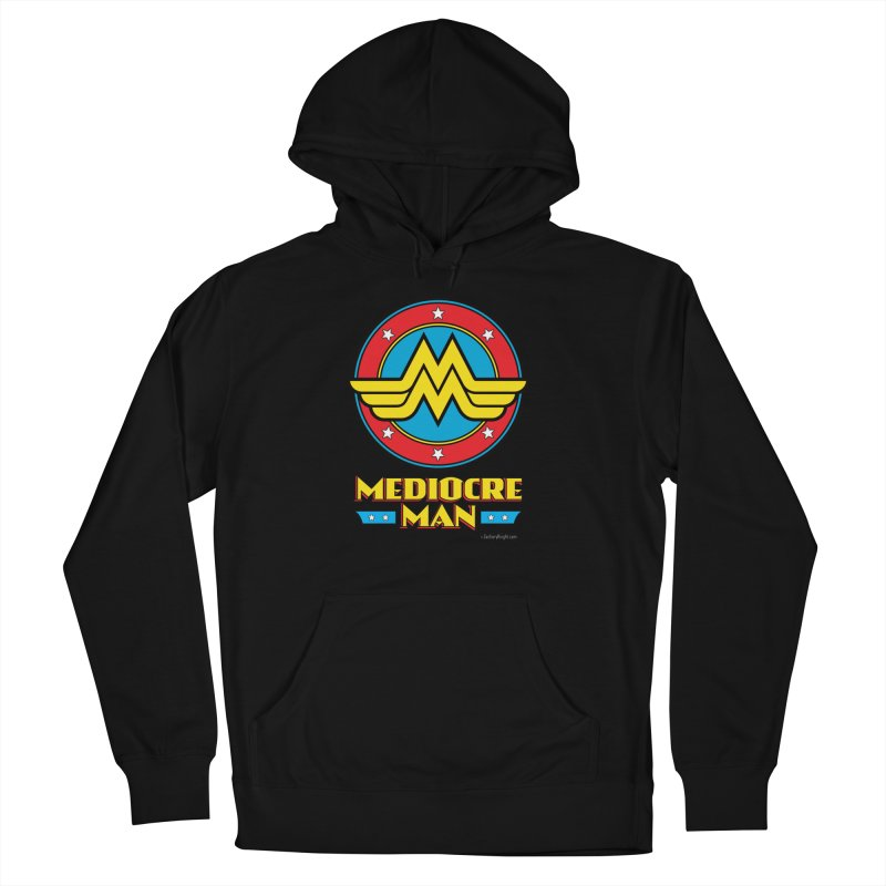 Mediocre Man! Men's French Terry Pullover Hoody by Zachary Knight | Artist Shop