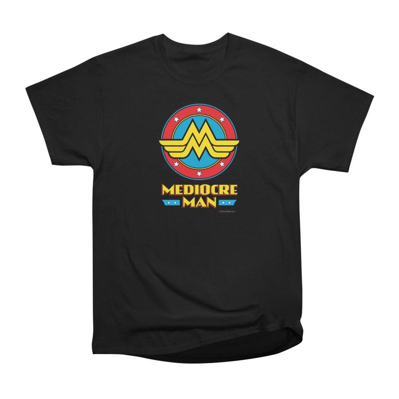 Mediocre Man! Women's Heavyweight Unisex T-Shirt by Zachary Knight | Artist Shop