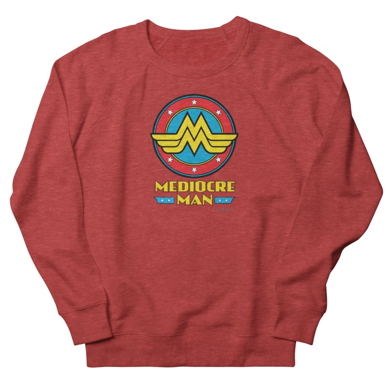 Mediocre Man! Women's French Terry Sweatshirt by Zachary Knight | Artist Shop