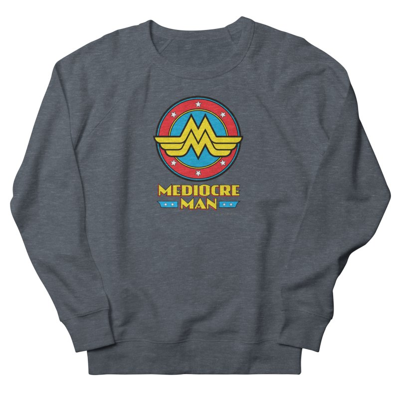 Mediocre Man! Men's Sweatshirt by Zachary Knight | Artist Shop