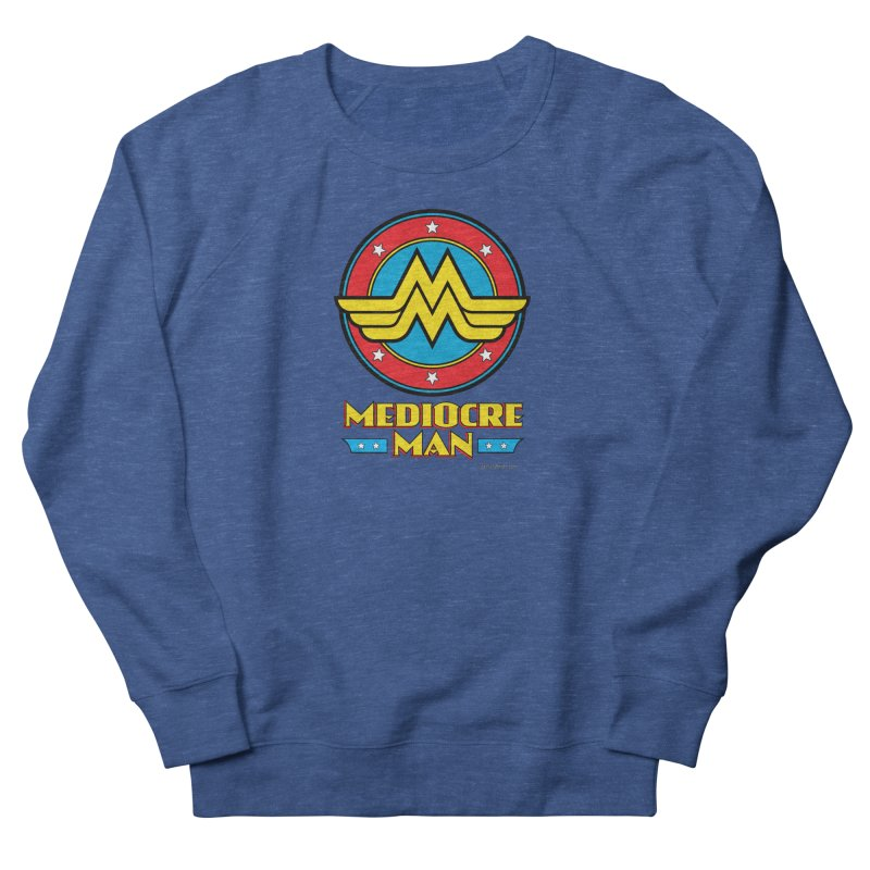 Mediocre Man! Men's French Terry Sweatshirt by Zachary Knight | Artist Shop
