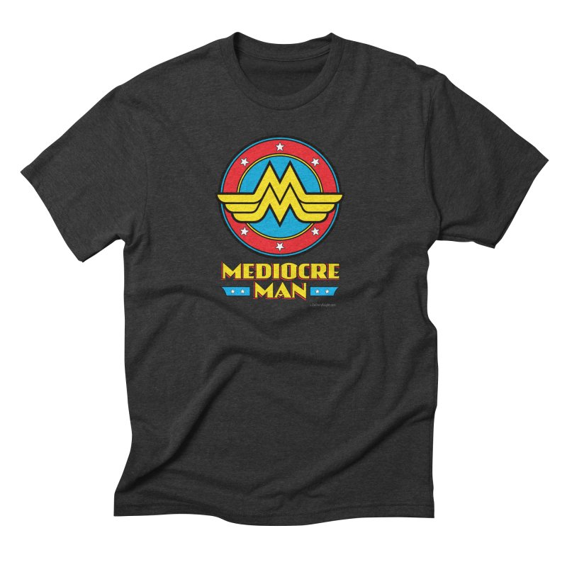 Mediocre Man! Men's Triblend T-Shirt by Zachary Knight | Artist Shop