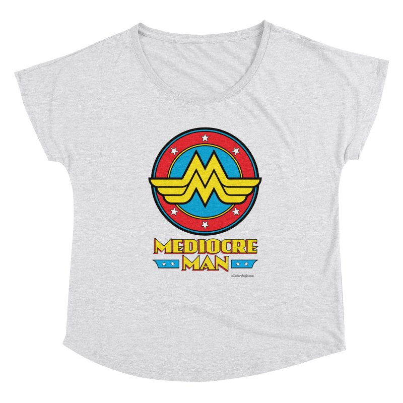 Mediocre Man! Women's Dolman Scoop Neck by Zachary Knight | Artist Shop