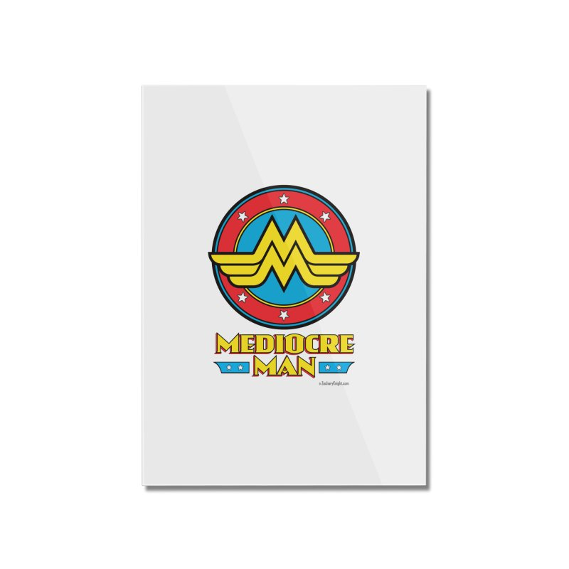 Mediocre Man! Home Mounted Acrylic Print by Zachary Knight | Artist Shop