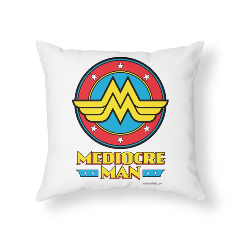 Mediocre Man! Home Throw Pillow by Zachary Knight | Artist Shop