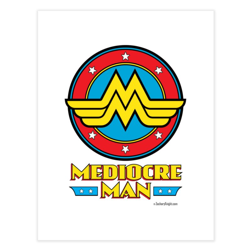 Mediocre Man! Home Fine Art Print by Zachary Knight | Artist Shop