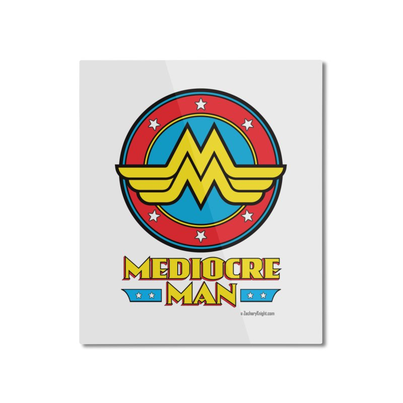 Mediocre Man! Home Mounted Aluminum Print by Zachary Knight | Artist Shop