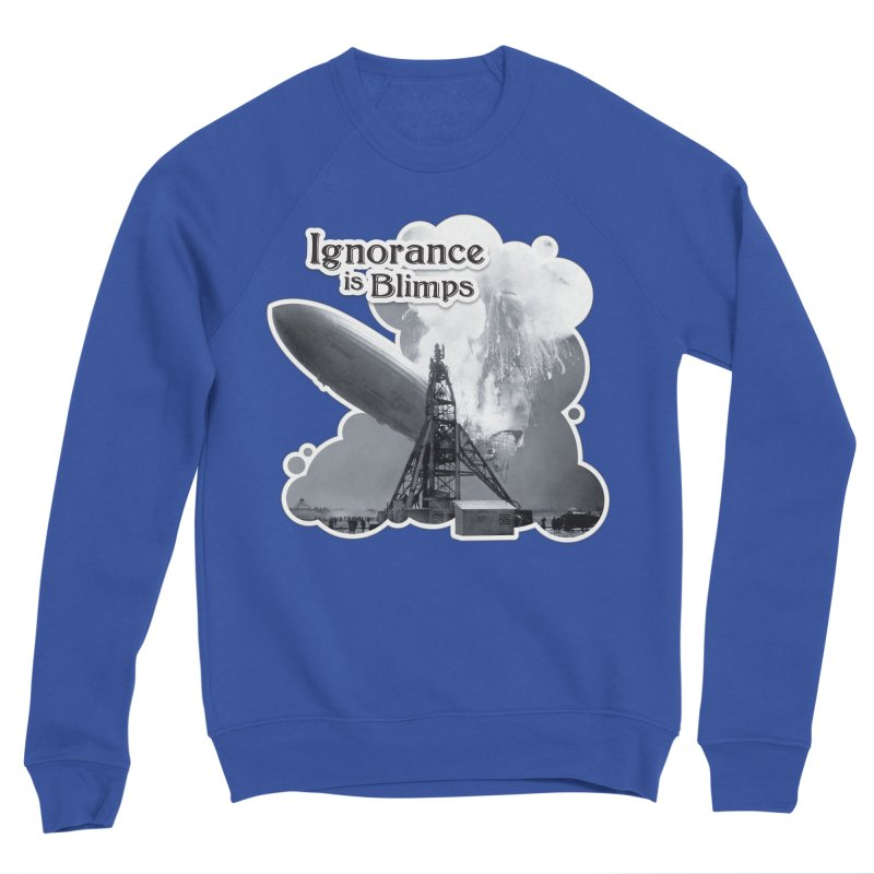Ignorance Is Blimps Men's Sweatshirt by Zachary Knight | Artist Shop
