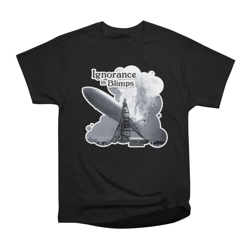 Ignorance Is Blimps Men's Heavyweight T-Shirt by Zachary Knight | Artist Shop