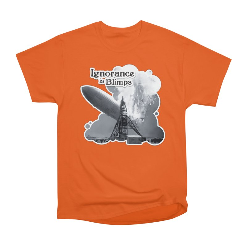 Ignorance Is Blimps Women's Heavyweight Unisex T-Shirt by Zachary Knight | Artist Shop