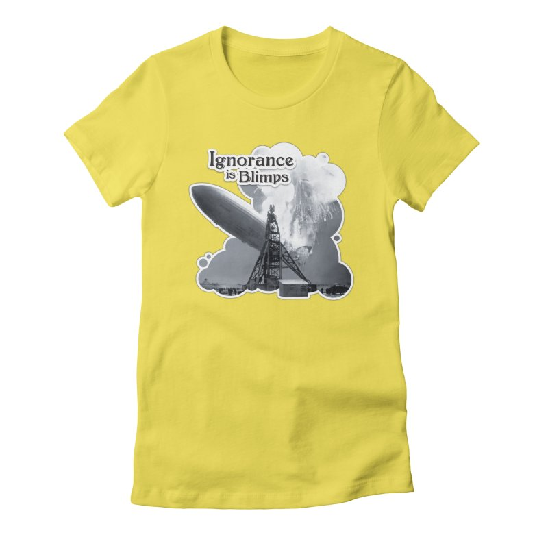 Ignorance Is Blimps Women's T-Shirt by Zachary Knight | Artist Shop
