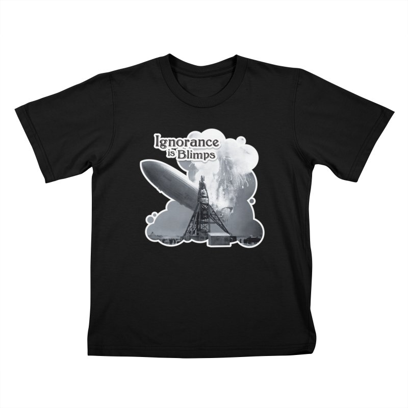 Ignorance Is Blimps Kids T-shirt by Zachary Knight | Artist Shop