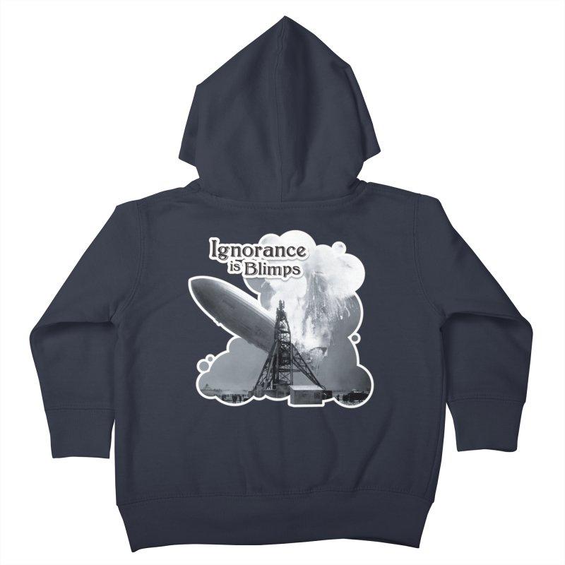 Ignorance Is Blimps Kids Toddler Zip-Up Hoody by Zachary Knight   Artist Shop