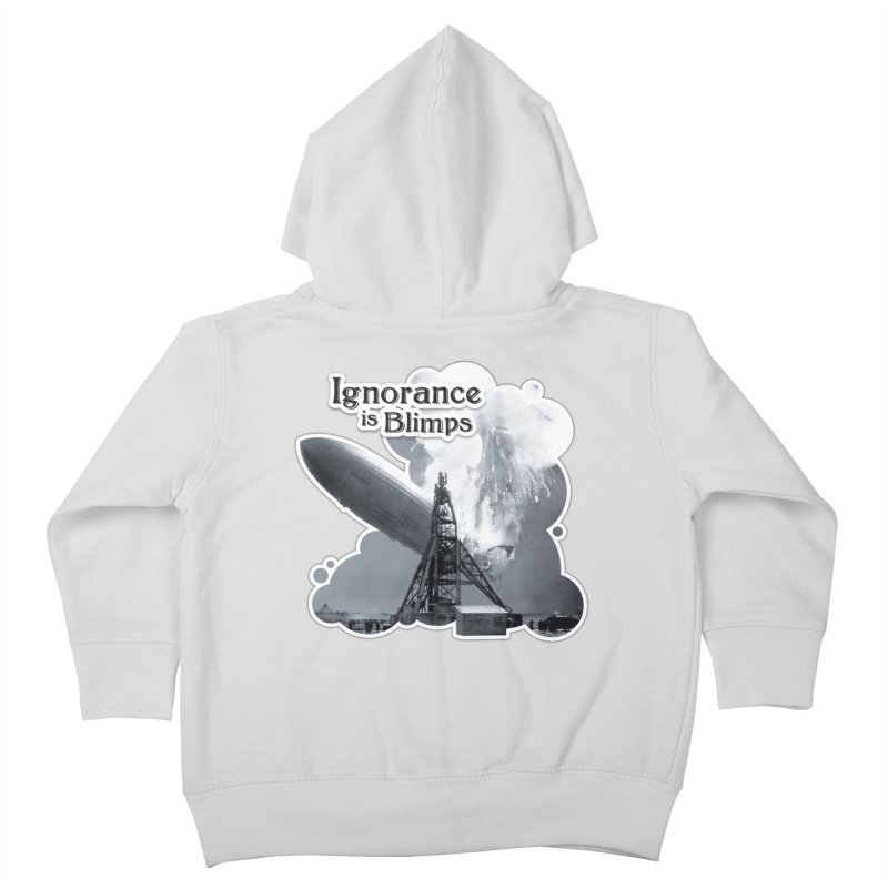 Ignorance Is Blimps Kids Toddler Zip-Up Hoody by Zachary Knight | Artist Shop