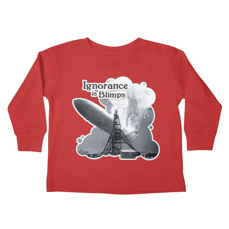 Ignorance Is Blimps Kids Toddler Longsleeve T-Shirt by Zachary Knight | Artist Shop