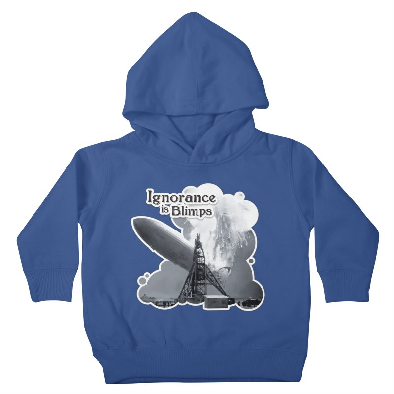 Ignorance Is Blimps Kids Toddler Pullover Hoody by Zachary Knight   Artist Shop