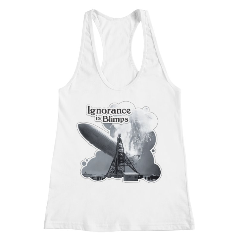 Ignorance Is Blimps Women's Racerback Tank by Zachary Knight | Artist Shop