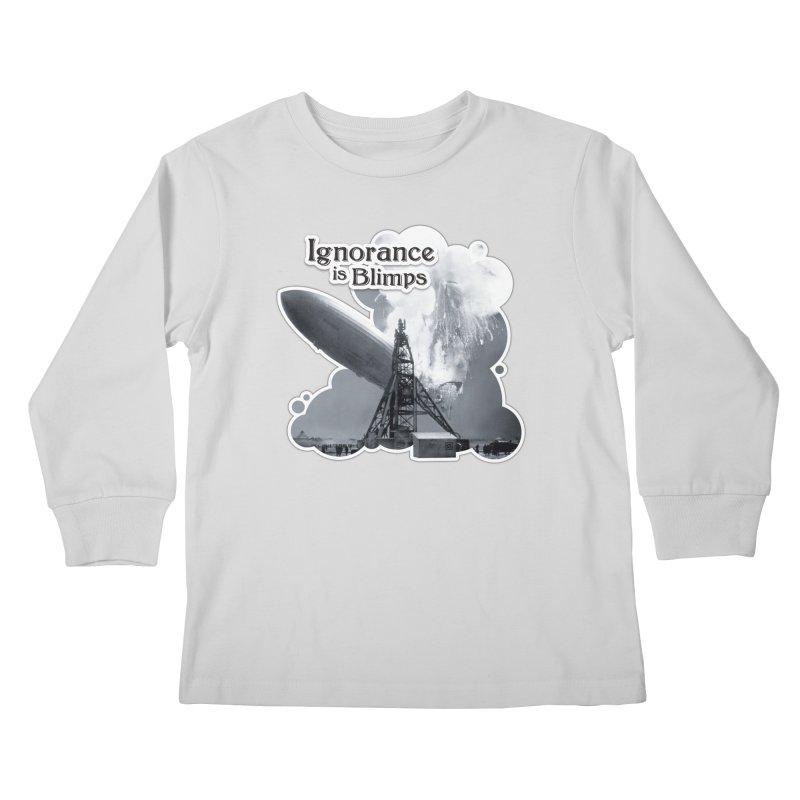 Ignorance Is Blimps Kids Longsleeve T-Shirt by Zachary Knight | Artist Shop