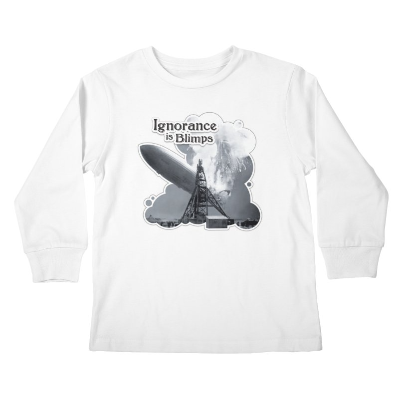 Ignorance Is Blimps Kids Longsleeve T-Shirt by Zachary Knight | Artist Shop