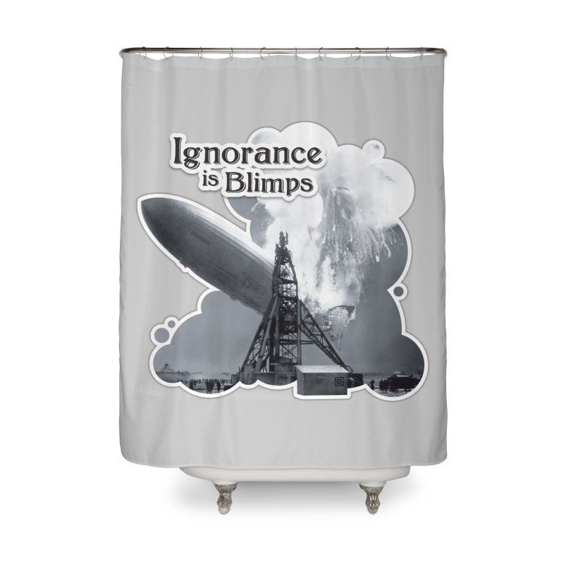 Ignorance Is Blimps Home Shower Curtain by Zachary Knight | Artist Shop