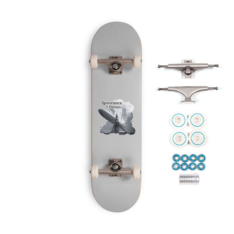 Ignorance Is Blimps Accessories Complete - Basic Skateboard by Zachary Knight | Artist Shop