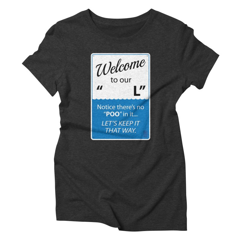 """Welcome To Our """"___L"""" Women's Triblend T-Shirt by Zachary Knight 