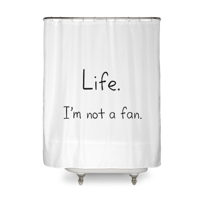 Not A Fan Home Shower Curtain by Zachary Knight | Artist Shop