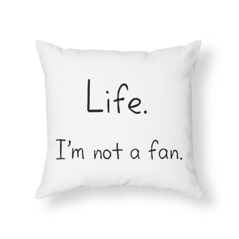 Not A Fan Home Throw Pillow by Zachary Knight | Artist Shop