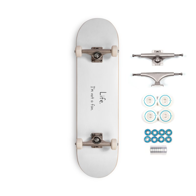 Not A Fan Accessories Skateboard by Zachary Knight | Artist Shop