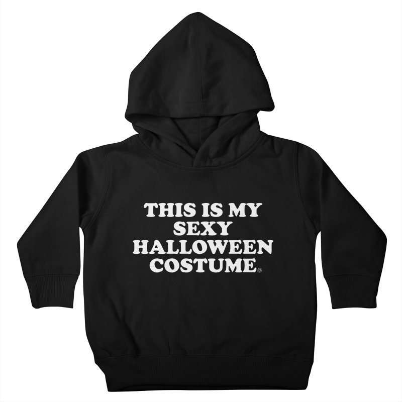 This Is My Sexy Halloween Costume Kids Toddler Pullover Hoody by ABELACLE