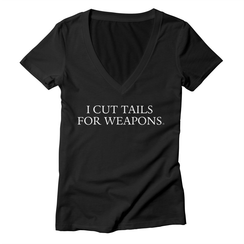 I Cut Tails For Weapons Women's V-Neck by ABELACLE.