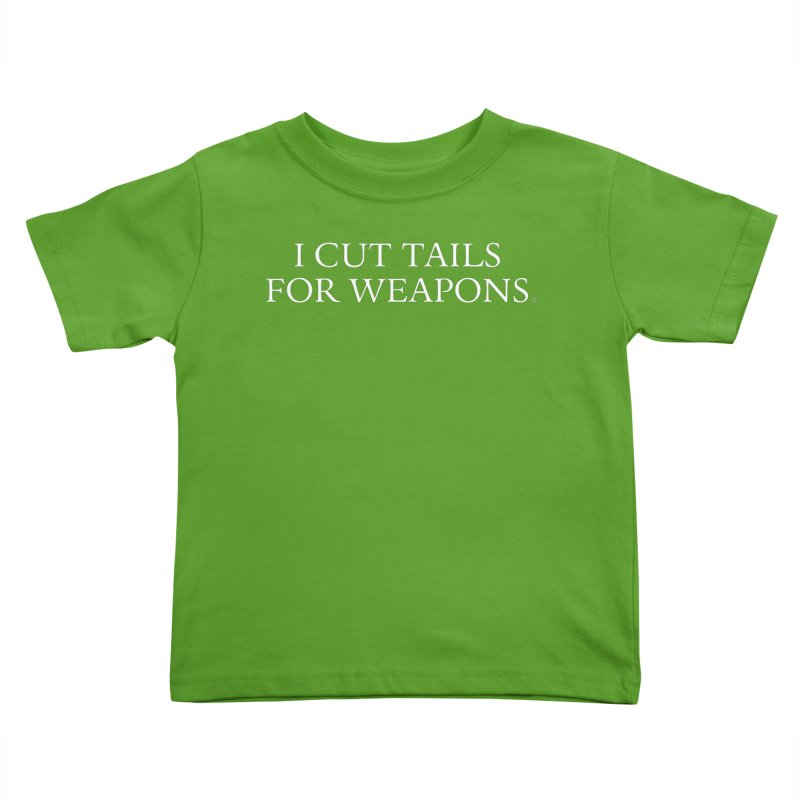 I Cut Tails For Weapons Kids Toddler T-Shirt by ABELACLE.