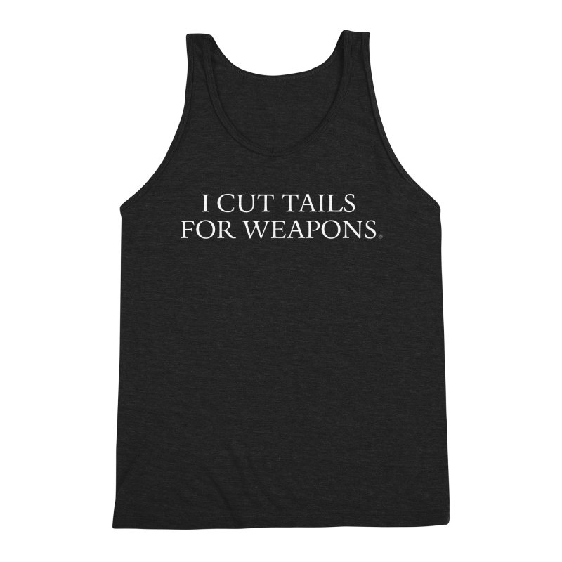 I Cut Tails For Weapons Men's Tank by ABELACLE.