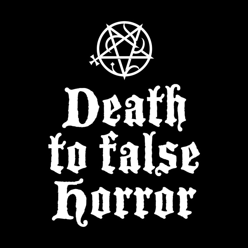 Death to False Horror Women's T-Shirt by ABELACLE.