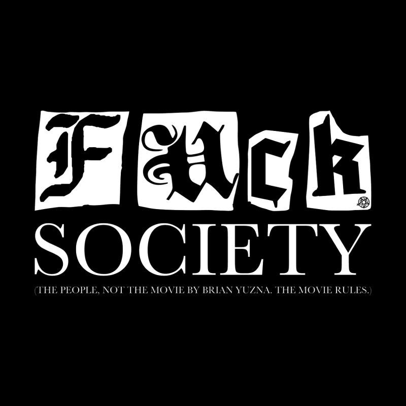 Fuck Society (The people, not the movie by Brian Yuzna) by ABELACLE