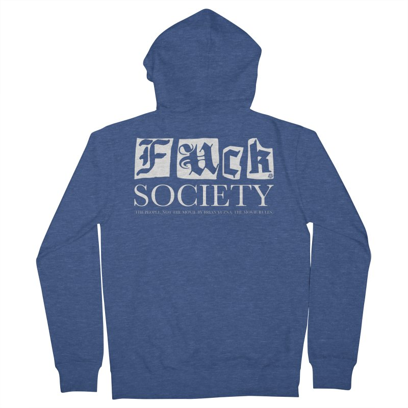 Fuck Society (The people, not the movie by Brian Yuzna) Men's French Terry Zip-Up Hoody by ABELACLE