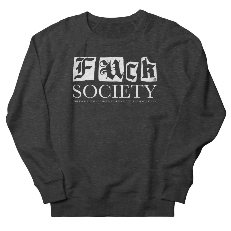 Fuck Society (The people, not the movie by Brian Yuzna) Women's French Terry Sweatshirt by ABELACLE