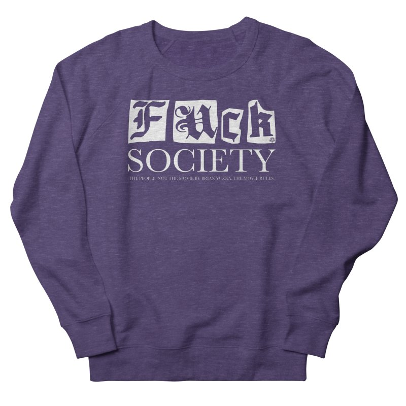 Fuck Society (The people, not the movie by Brian Yuzna) Men's French Terry Sweatshirt by ABELACLE