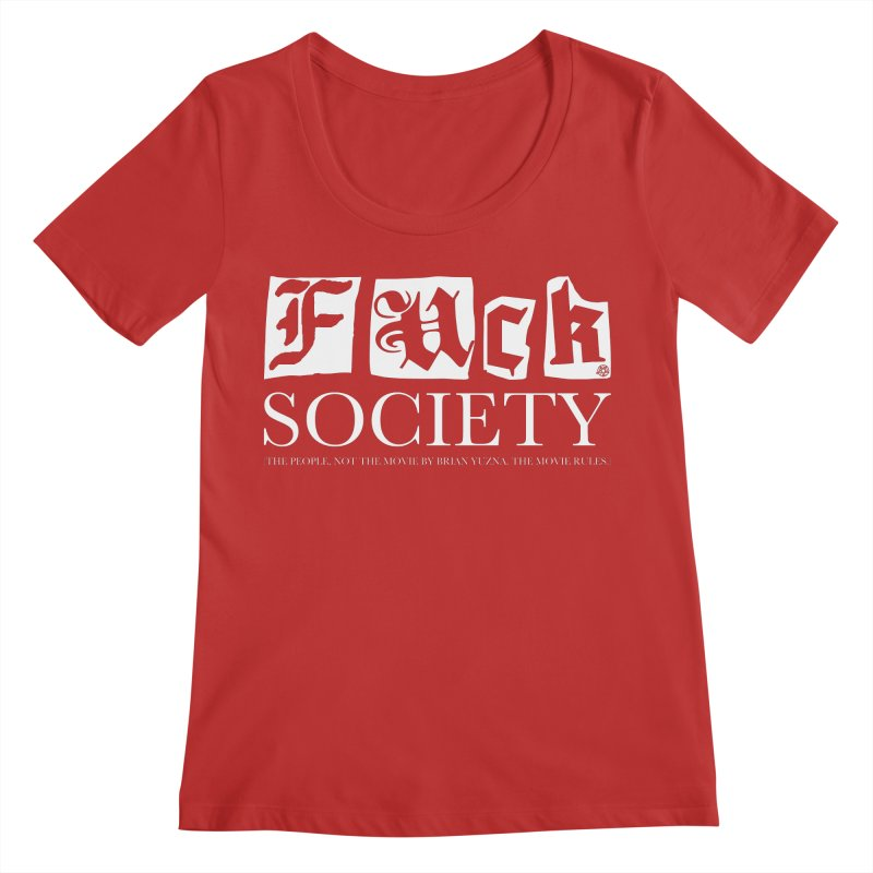Fuck Society (The people, not the movie by Brian Yuzna) Women's Regular Scoop Neck by ABELACLE