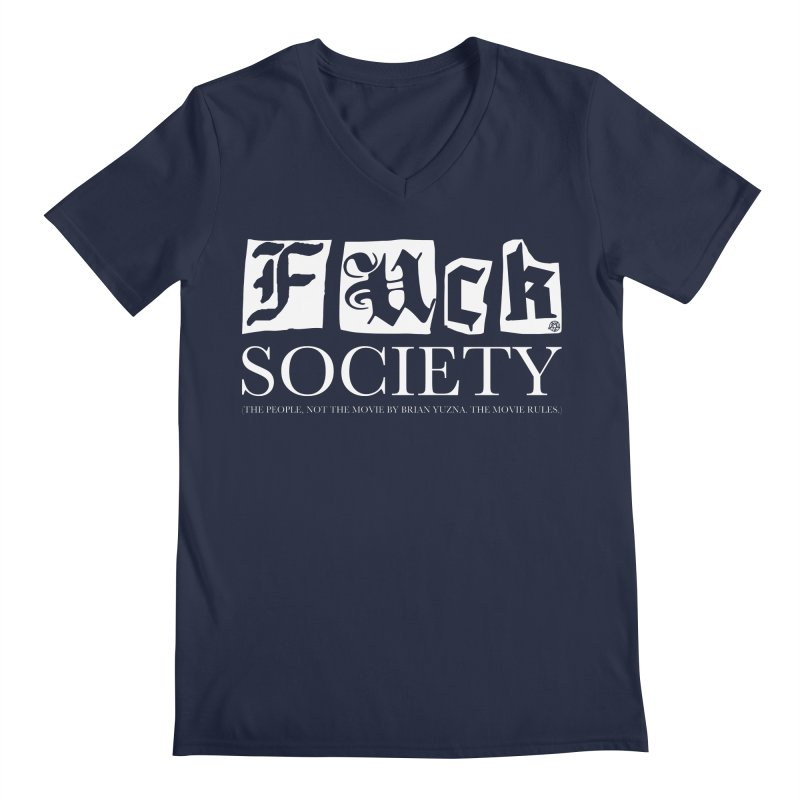 Fuck Society (The people, not the movie by Brian Yuzna) Men's Regular V-Neck by ABELACLE