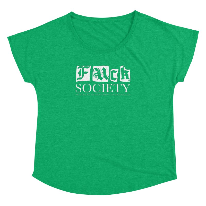 Fuck Society (The people, not the movie by Brian Yuzna) Women's Dolman Scoop Neck by ABELACLE