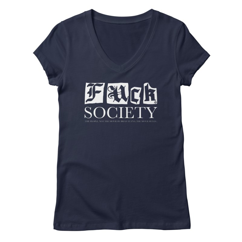 Fuck Society (The people, not the movie by Brian Yuzna) Women's Regular V-Neck by ABELACLE