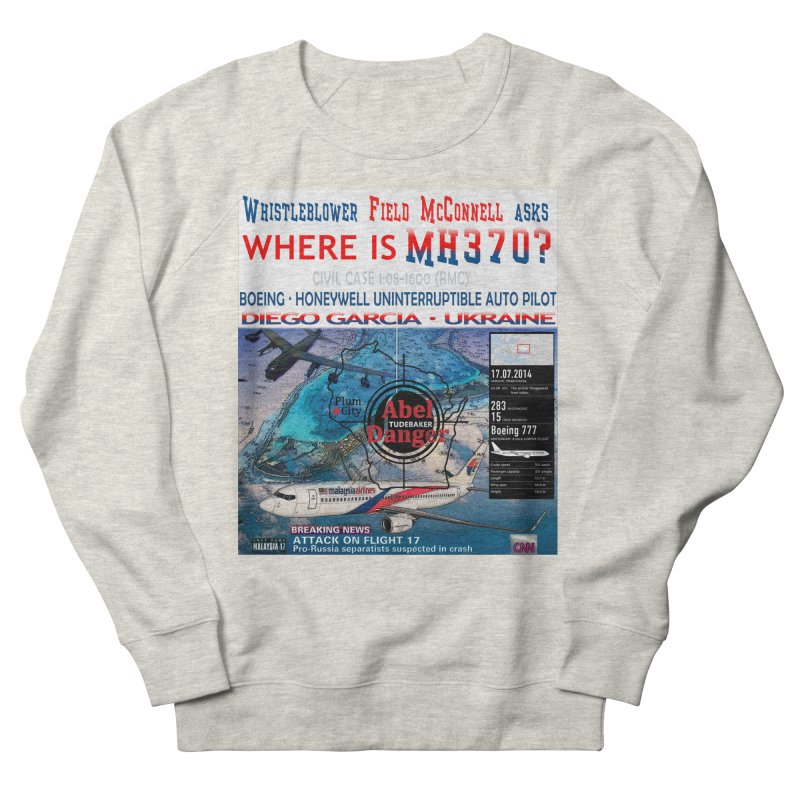 Where is MH370 Men's French Terry Sweatshirt by Abel Danger Artist Shop