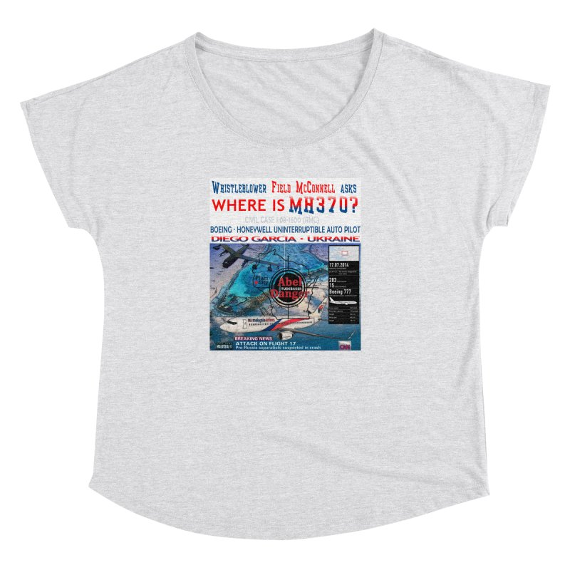 Where is MH370 Women's Dolman Scoop Neck by Abel Danger Artist Shop