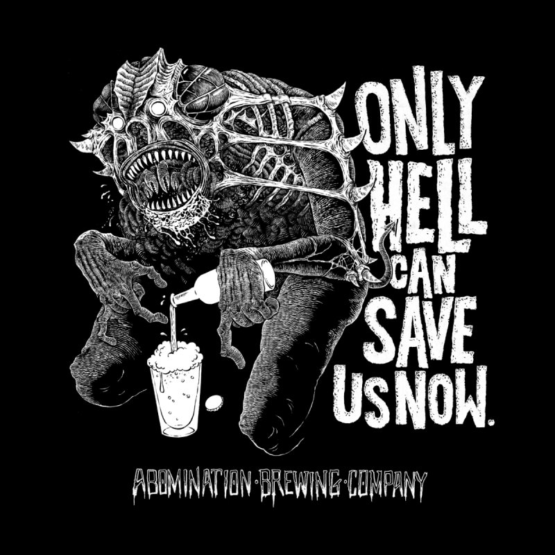 Only Hell Can Save Us Now Men's T-Shirt by abominationbrewing's Artist Shop