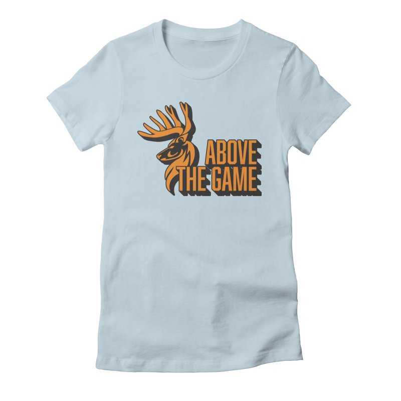 Above The Game Women's T-Shirt by abovethegame's Artist Shop
