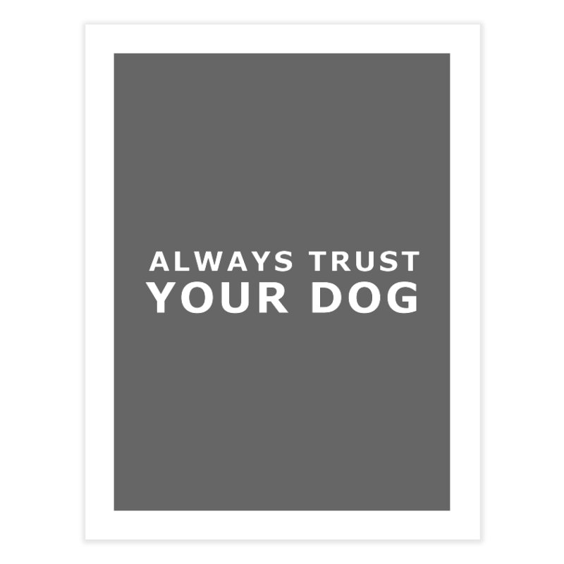 Always Trust Your Dog Home Fine Art Print by Absolutely Spot On Dog Training