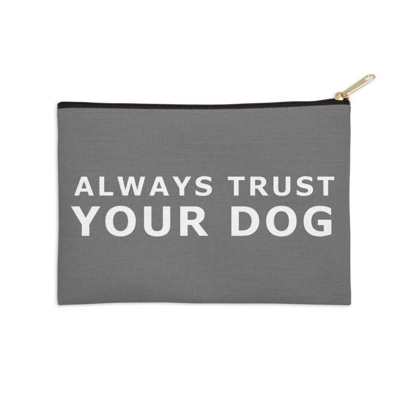 Always Trust Your Dog Accessories Zip Pouch by Absolutely Spot On Dog Training