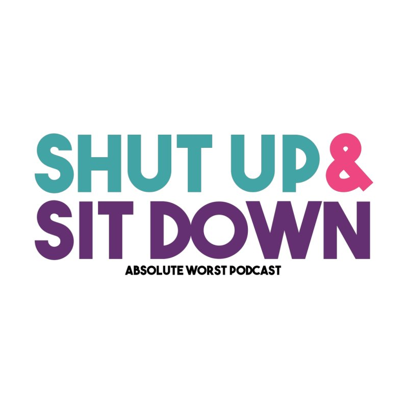 SHUT UP & SIT DOWN Home Rug by Absolute Worst Podcast